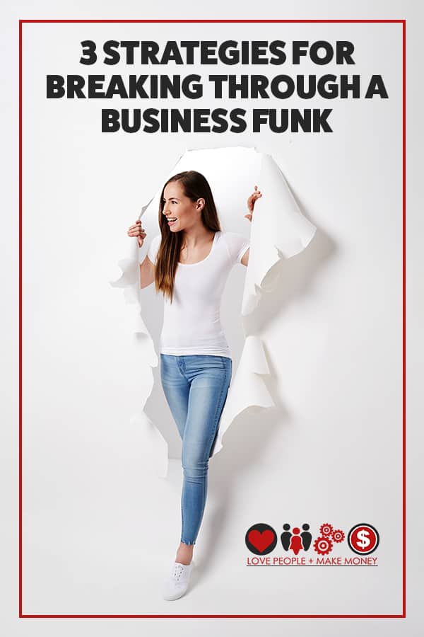 Are you in a business funk? Here are 3 strategies for breaking through. #solopreneur #solopreneurs #business #mindset #businessmindset #businesssuccess
