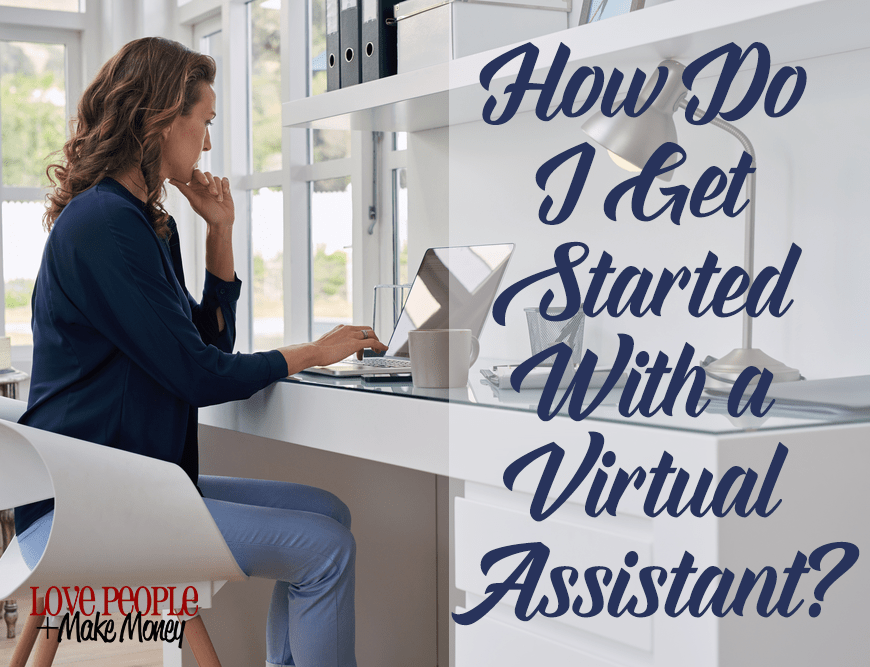 How Do I Get Started Working With A Virtual Assistant?