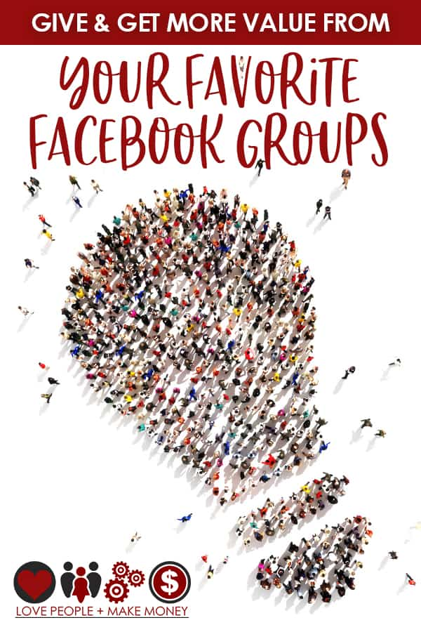 How to give & get more value from Facebook Groups #businessrelationships #lovepeoplemakemoney #solopreneur #facebookgroups