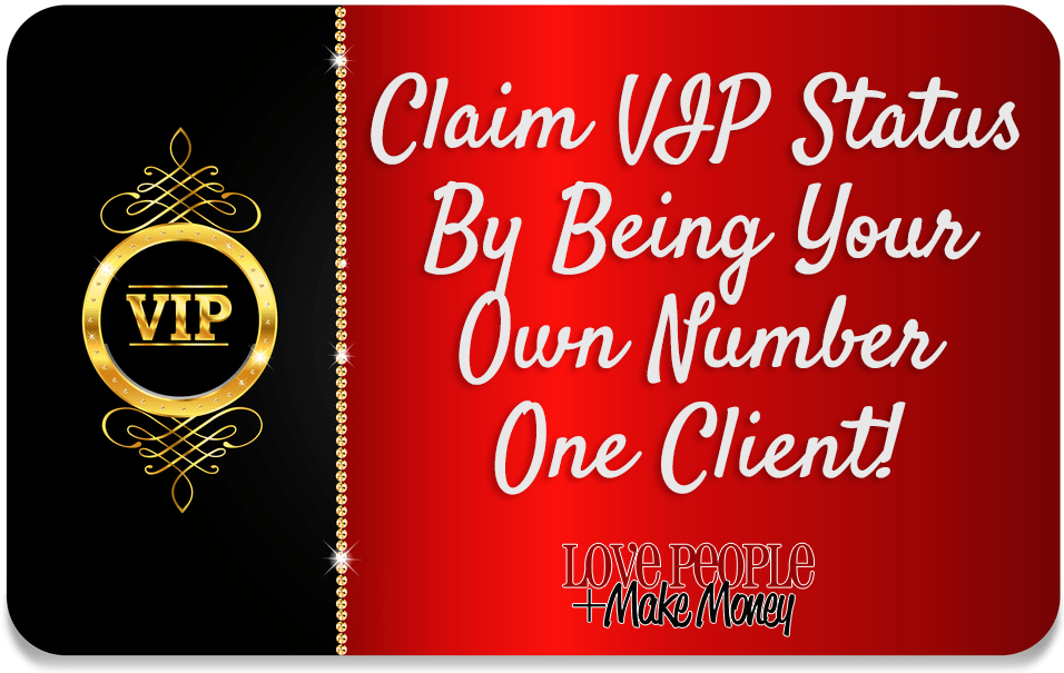 Claim VIP Status By Being Your Own Number One Client