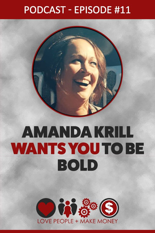 Episode #11: Amanda Krill Wants You To Be Bold