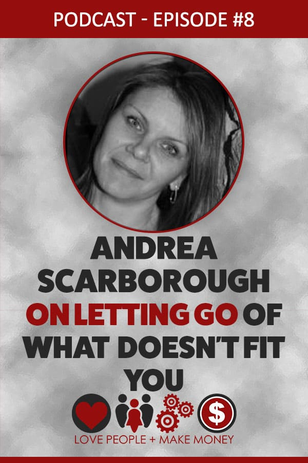 Podcast #8: Andrea Scarborough On Letting Go Of What Doesn't Fit You
