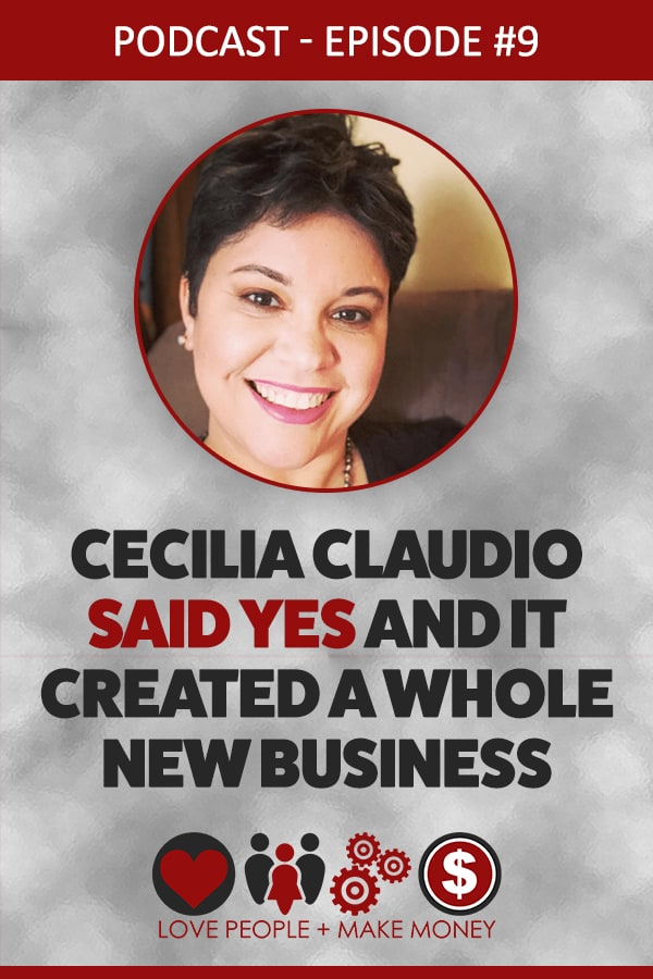 Episode #9: Cecilia Claudio Said Yes And It Created A Whole New Business