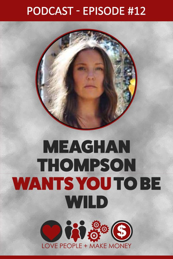 Episode #12: Meaghan Thompson Wants You To Be Wild