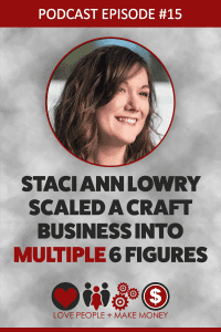 Episode #15: Staci Ann Lowry Scaled A Craft Business Into Multiple Six Figures